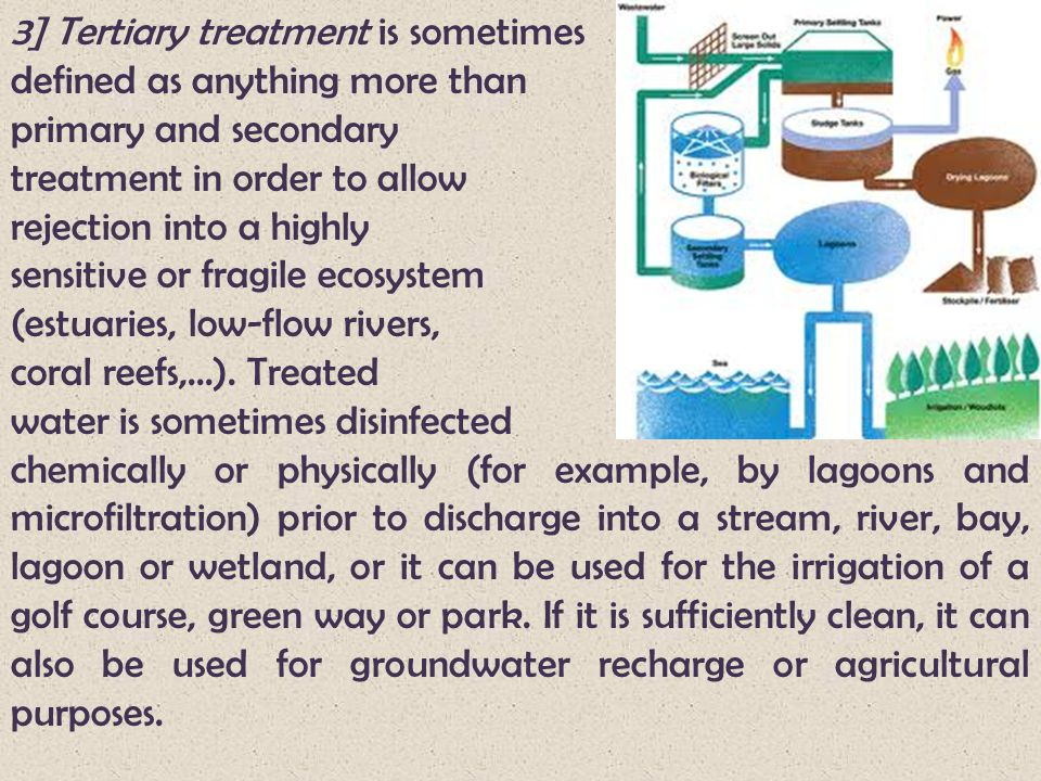 3] Tertiary treatment is sometimes